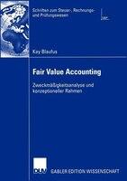 Fair Value Accounting: Zweckmäßigkeitsanalyse und konzeptioneller Rahmen