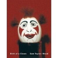 Sam Taylor-Wood:  Birth of a Clown