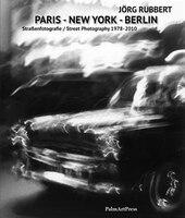 Berlin-paris-new York: Street Photography 1978-2010