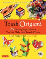 Trash Origami: 25 Exciting Paper Models You Can Make With Recycled Trash [origami Book, Dvd, 25 Projects]