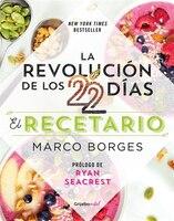 La revolución de los 22 días. Recetario / The 22-Day Revolution Cookbook