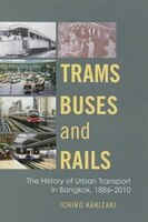 Trams, Buses, And Rails: The History Of Urban Transport In Bangkok, 1886-2010