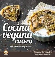 Cocina Vegana Casera: 100 Recetas Dulces Y Saladas - Zaraida Fernandez