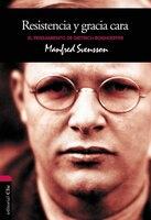 Resistencia y gracia cara:  El pensamiento de Dietrich Bonhoeffer - Manfred Svensson