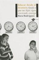Educar desde el locutorio: Ayuda a que tus hijos sigan creciendo contigo - Nora Rodríguez