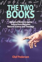 The Two Books: Historial Notes on Some Interactions Between Natural Science and Theology - Olaf Pedersen