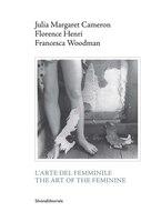 Julia Margaret Cameron, Florence Henri, Francesca Woodman: The Art of the Feminine Giuliano Sergio Editor