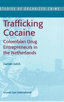 Trafficking Cocaine: Colombian Drug Entrepreneurs in the Netherlands - D. Zaitch