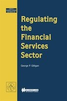 Regulating The Financial Services Sector - George P Gilligan