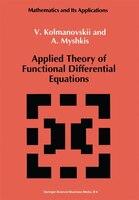 Applied Theory of Functional Differential Equations - V. Kolmanovskii, A. Myshkis