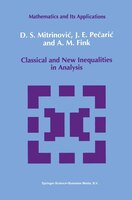 Classical and New Inequalities in Analysis - Dragoslav S. Mitrinovic, J. Pecaric, A.M Fink