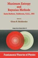 Maximum Entropy and Bayesian Methods Santa Barbara, California, U.S.A., 1993 - Glenn R. Heidbreder