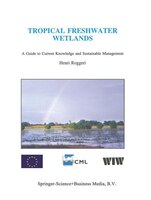 Tropical Freshwater Wetlands: A Guide to Current Knowledge and Sustainable Management - H. Roggeri