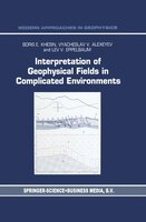 Interpretation of Geophysical Fields in Complicated Environments - B.E. Khesin, V.G. Alexeyev, Lev Eppelbaum