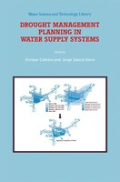Drought Management Planning in Water Supply Systems: Proceedings from the UIMP International Course held in Valencia, December 199 - Enrique Cabrera
