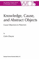 Knowledge, Cause, and Abstract Objects: Causal Objections to Platonism - C. Cheyne