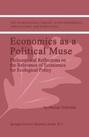Economics as a Political Muse: Philosophical Reflections on the Relevance of Economics for Ecological Policy - M.K. Deblonde