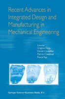 Recent Advances in Integrated Design and Manufacturing in Mechanical Engineering - Grigore Gogu