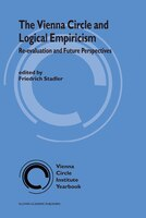 The Vienna Circle and Logical Empiricism: Re-evaluation and Future Perspectives