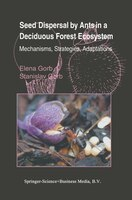 Seed Dispersal by Ants in a Deciduous Forest Ecosystem: Mechanisms, Strategies, Adaptations - Elena Gorb, Stanislav S. N. Gorb