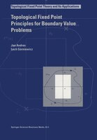 Topological Fixed Point Principles for Boundary Value Problems - J. Andres, Lech Górniewicz