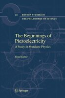 The Beginnings of Piezoelectricity: A Study in Mundane Physics - Shaul Katzir