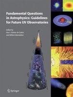 Fundamental Questions In Astrophysics: Guidelines For Future Uv Observatories - Ana I. Gómez de Castro
