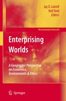 Enterprising Worlds: A Geographic Perspective On Economics, Environments And Ethics - Jay D. Gatrell