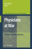Physicians at War: The Dual-Loyalties Challenge - Fritz Allhoff