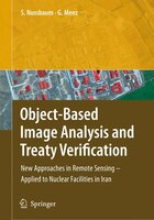 Object-Based Image Analysis and Treaty Verification: New Approaches in Remote Sensing - Applied to Nuclear Facilities in Iran - Sven Nussbaum, Gunter Menz