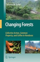 Changing Forests: Collective Action, Common Property, and Coffee in Honduras