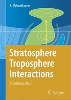 Stratosphere Troposphere Interactions: An Introduction - K. Mohanakumar