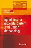 Ingredients for Successful System Level Design Methodology - Hiren D. Patel, Sandeep Kumar Shukla