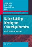 Nation-Building, Identity and Citizenship Education: Cross Cultural Perspectives - Joseph Zajda
