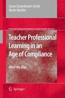Teacher Professional Learning in an Age of Compliance: Mind the Gap - Susan Groundwater-smith, Nicole Mockler