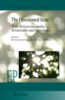 The Disoriented State: Shifts In Governmentality, Territoriality and Governance - Bas Arts