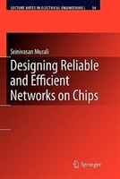 Designing Reliable and Efficient Networks on Chips - Srinivasan Murali