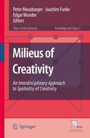 Milieus of Creativity: An Interdisciplinary Approach to Spatiality of Creativity - Peter Meusburger