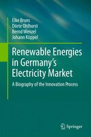 Renewable Energies In Germany's Electricity Market: A Biography of the Innovation Process