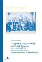 La gestion du personnel au Crédit lyonnais de 1863 à 1939: Une fonction en devenir (genèse, maturation et