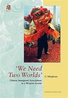 'We Need Two Worlds': Chinese Immigrant Associations In A Western Society - Minghuan Li