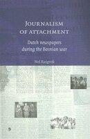 Journalism Of Attachment: Dutch Newspapers during the Bosnian War - Nel Ruigrok