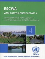 Escwa Water Development Report 4: National Capacities For The Management Of Shared Water Resources Is Escwa Countries