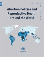 Abortion Policies And Reproductive Health Around The World
