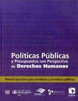 Politicas Publicas Y Presupuestos Con Perspectiva De Derechos Humanos:  Manual Operativo Para Servidoras Y Servidores Publicos
