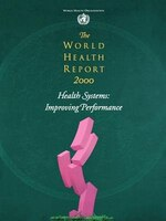The World Health Report 2000: Health Systems: Improving Performance