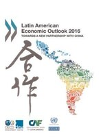 Latin American Economic Outlook: 2016: Towards A New Partnership With China