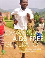 Children And Aids: Sixth Stocktaking Report, 2013 - Towards An Aids-free Generation