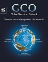 Global Chemicals Outlook: Towards Sound Management Of Chemicals