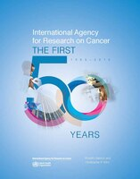 International Agency For Research On Cancer: The First 50 Years, 1965-2015